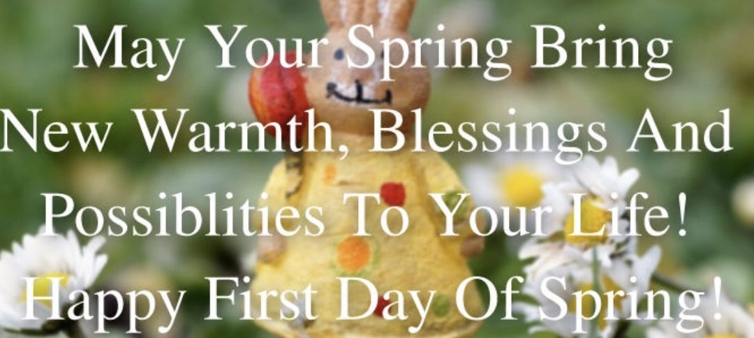 Enjoy the first day of Spring and Stay Safe!